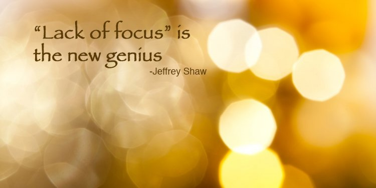Use Your Lack of Focus to Your